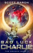 Bad Luck Charlie - The Dragon Mage, Book 1 by Scott Baron
