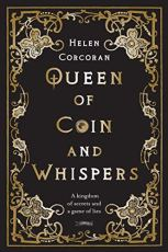 Queen of Coin and Whispers: A kingdom of secrets and a game of lies by [Helen Corcoran]